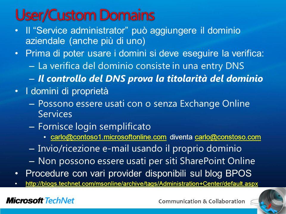 17 Communication & Collaboration User/Custom Domains Il Service administrator può aggiungere il dominio aziendale (anche più di uno) Prima di poter us