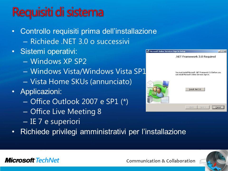 22 Communication & Collaboration Requisiti di sistema Controllo requisiti prima dellinstallazione – Richiede.NET 3.0 o successivi Sistemi operativi: –