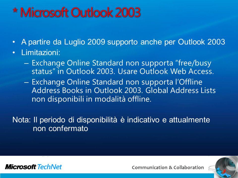 23 Communication & Collaboration * Microsoft Outlook 2003 A partire da Luglio 2009 supporto anche per Outlook 2003 Limitazioni: – Exchange Online Stan