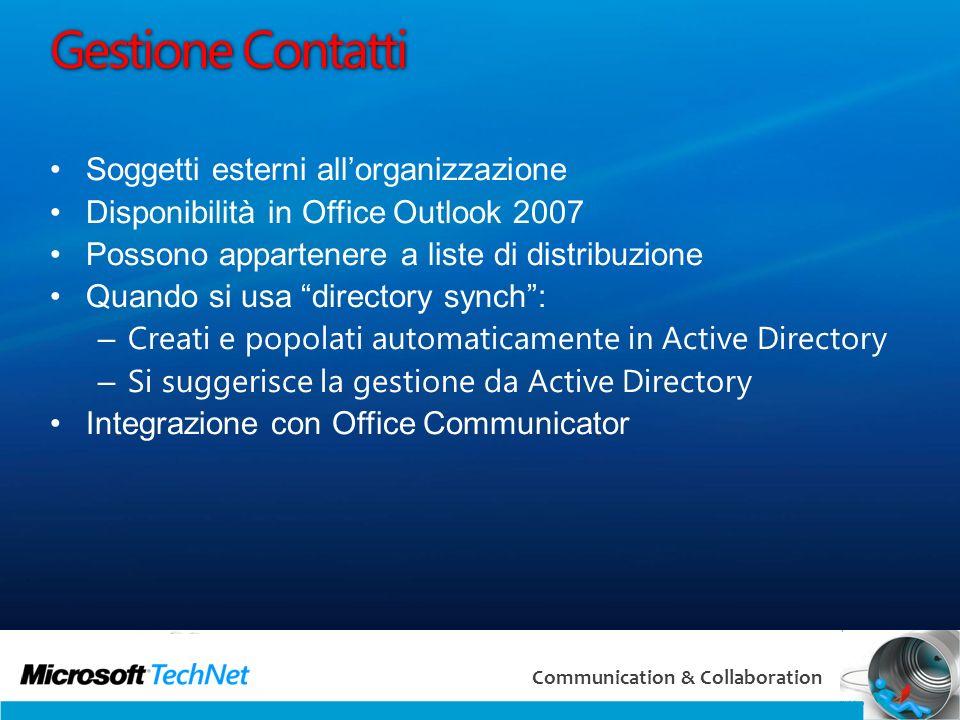 39 Communication & Collaboration Gestione Contatti Soggetti esterni allorganizzazione Disponibilità in Office Outlook 2007 Possono appartenere a liste