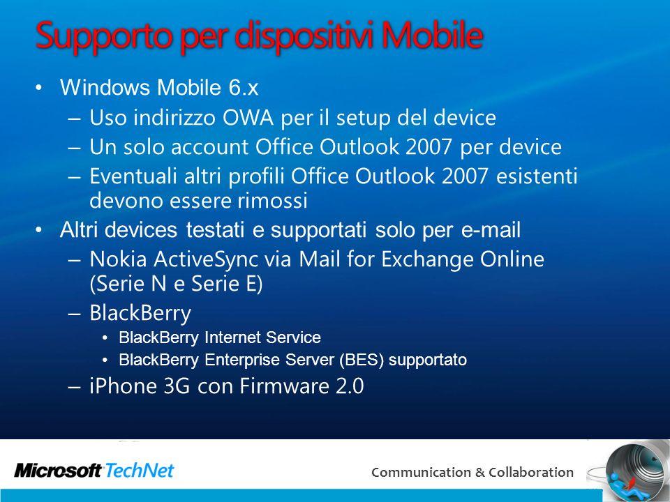 43 Communication & Collaboration Supporto per dispositivi Mobile Windows Mobile 6.x – Uso indirizzo OWA per il setup del device – Un solo account Offi