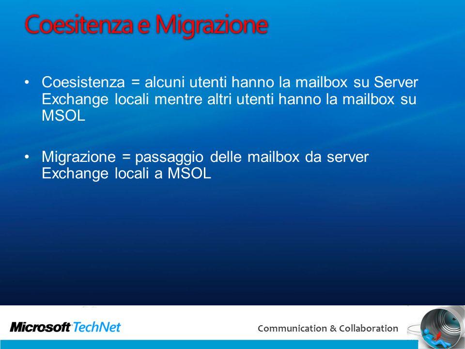 44 Communication & Collaboration Coesitenza e Migrazione Coesistenza = alcuni utenti hanno la mailbox su Server Exchange locali mentre altri utenti ha