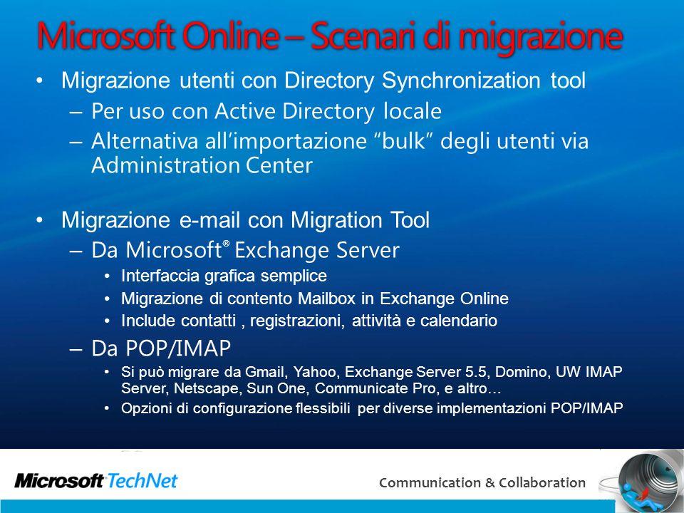 46 Communication & Collaboration Microsoft Online – Scenari di migrazione Migrazione utenti con Directory Synchronization tool – Per uso con Active Di