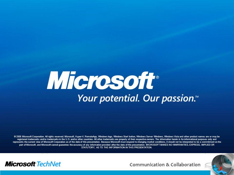 62 Communication & Collaboration © 2008 Microsoft Corporation. All rights reserved. Microsoft, Hyper-V, RemoteApp, Windows logo, Windows Start button,