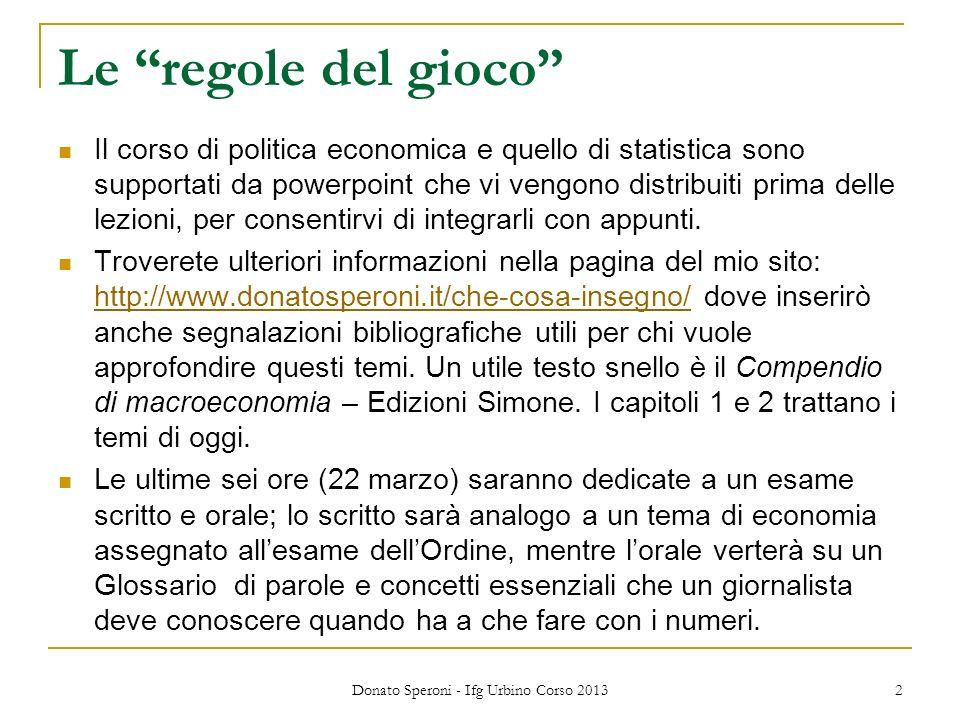 Le regole del gioco Il corso di politica economica e quello di statistica sono supportati da powerpoint che vi vengono distribuiti prima delle lezioni