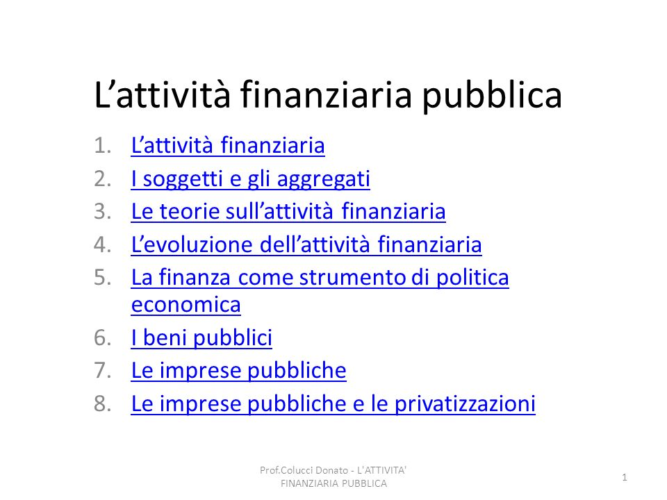 Lattività finanziaria pubblica 1.Lattività finanziariaLattività finanziaria 2.I soggetti e gli aggregatiI soggetti e gli aggregati 3.Le teorie sullatt