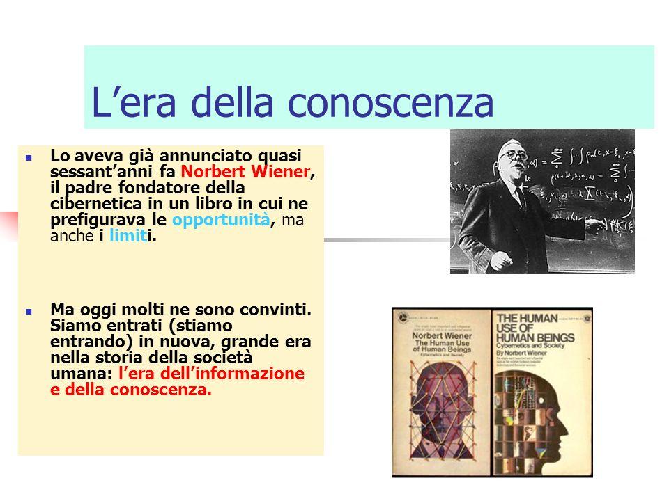 Lera della conoscenza Lo aveva già annunciato quasi sessantanni fa Norbert Wiener, il padre fondatore della cibernetica in un libro in cui ne prefigur