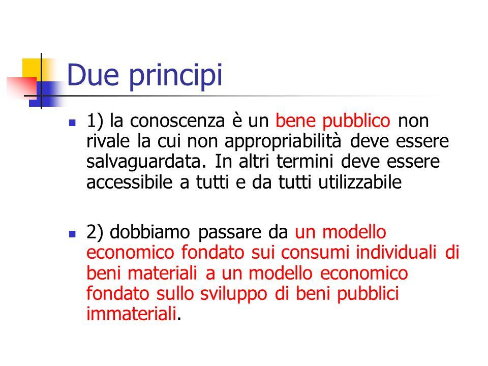 Due principi 1) la conoscenza è un bene pubblico non rivale la cui non appropriabilità deve essere salvaguardata. In altri termini deve essere accessi