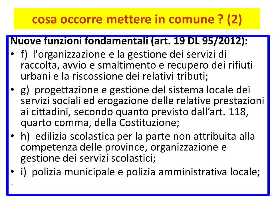 cosa occorre mettere in comune ? (2) Nuove funzioni fondamentali (art. 19 DL 95/2012): f) l'organizzazione e la gestione dei servizi di raccolta, avvi