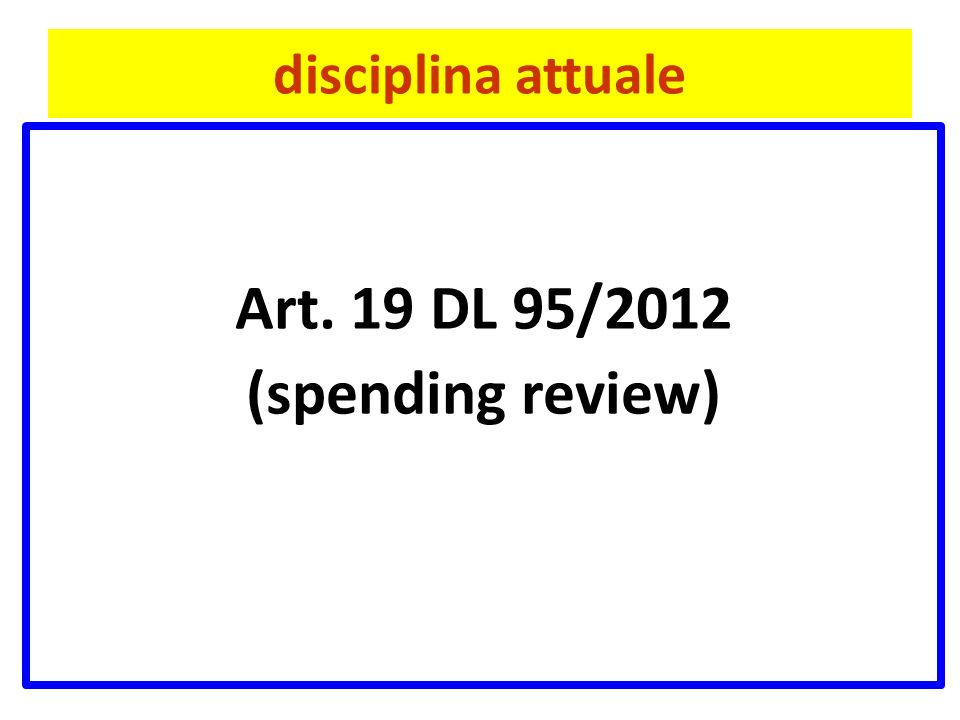 disciplina attuale Art. 19 DL 95/2012 (spending review)