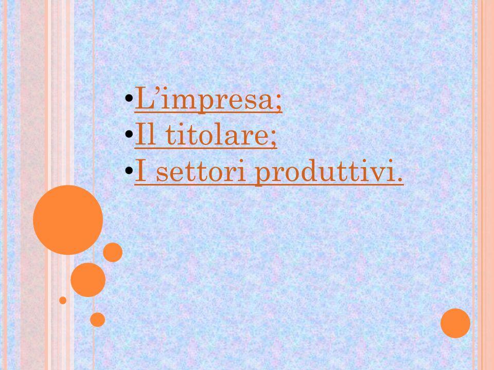 Limpresa; Limpresa Il titolare; I settori produttivi.
