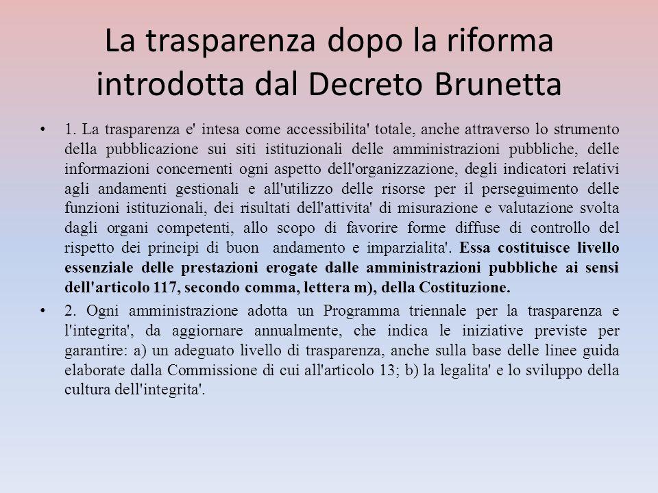 La trasparenza dopo la riforma introdotta dal Decreto Brunetta 1. La trasparenza e' intesa come accessibilita' totale, anche attraverso lo strumento d