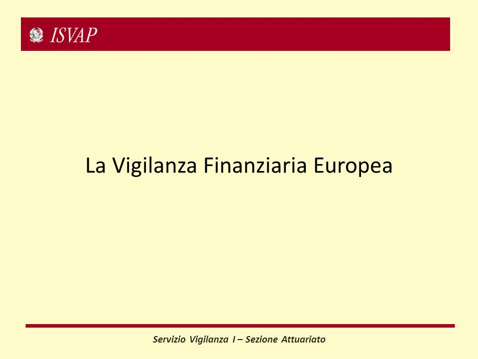 Servizio Vigilanza I – Sezione Attuariato La Vigilanza Finanziaria Europea