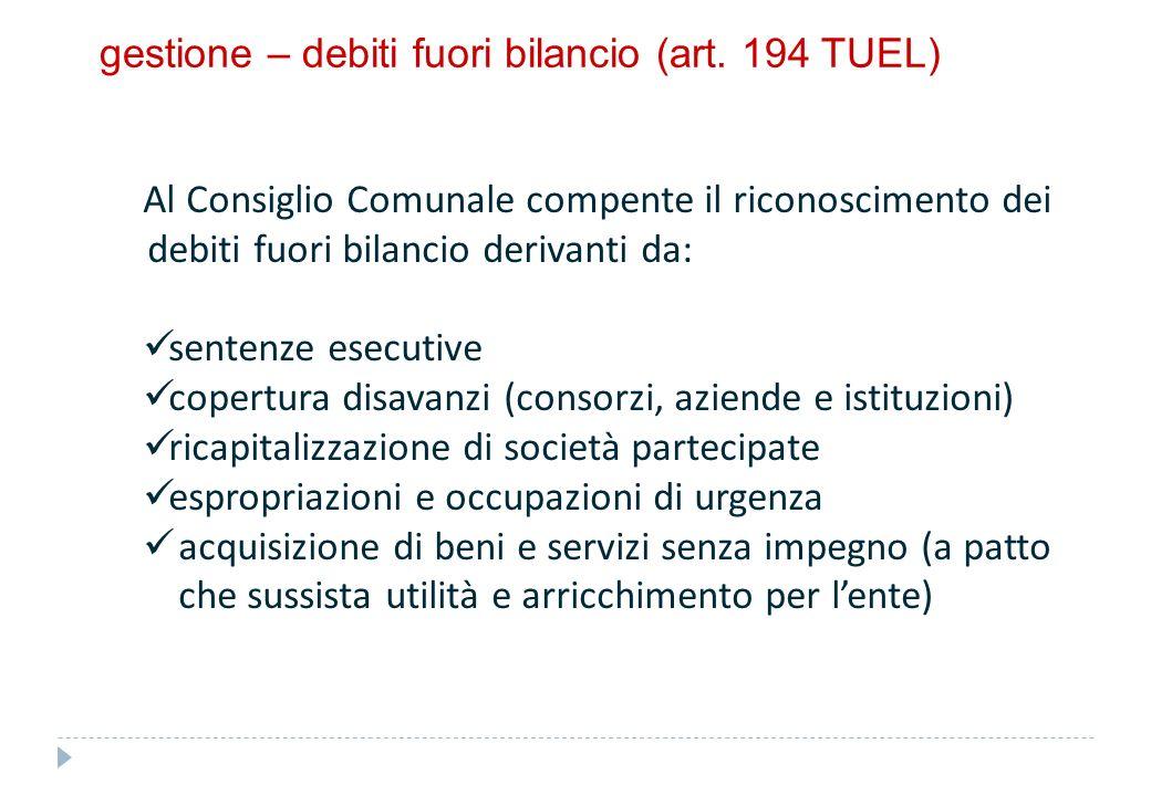 gestione – debiti fuori bilancio (art. 194 TUEL) Al Consiglio Comunale compente il riconoscimento dei debiti fuori bilancio derivanti da: sentenze ese