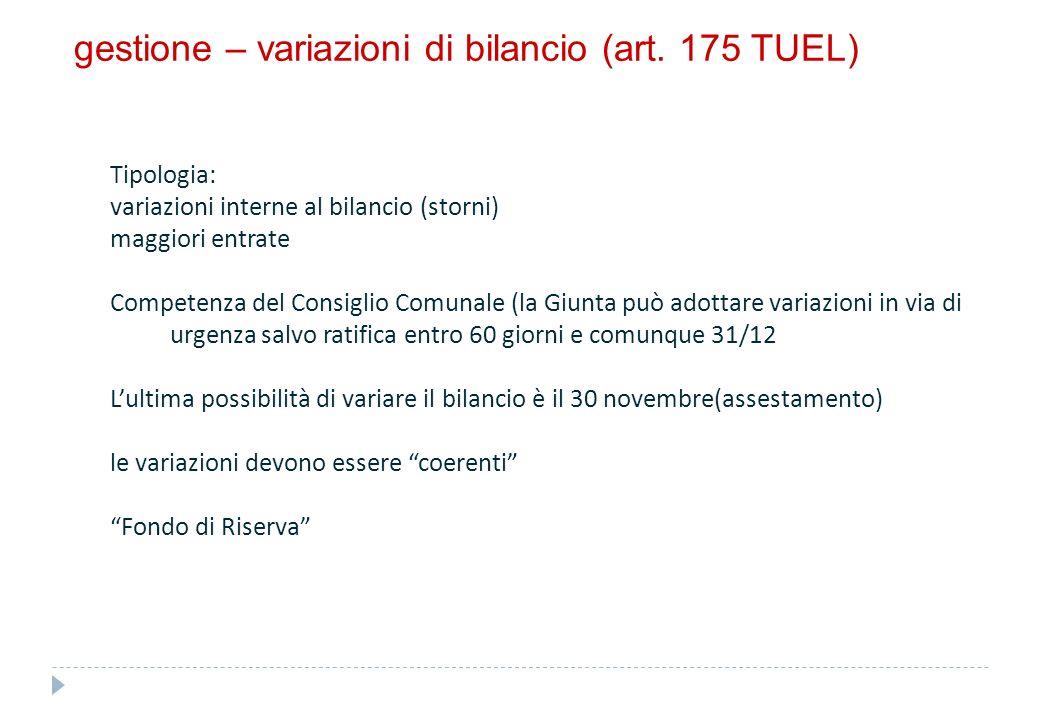 gestione – variazioni di bilancio (art. 175 TUEL) Tipologia: variazioni interne al bilancio (storni) maggiori entrate Competenza del Consiglio Comunal
