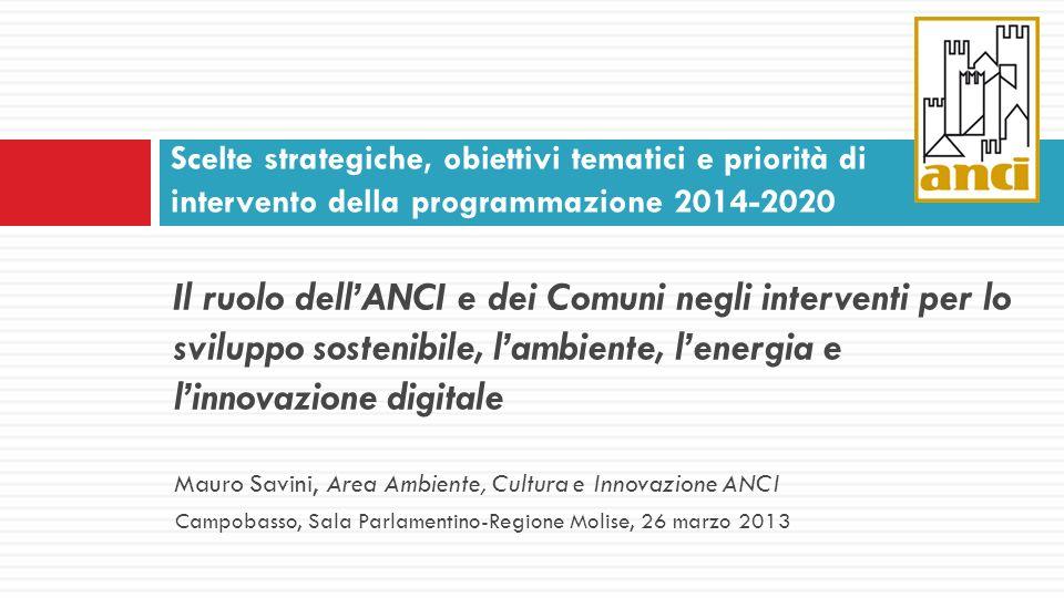 Il ruolo dellANCI e dei Comuni negli interventi per lo sviluppo sostenibile, lambiente, lenergia e linnovazione digitale Mauro Savini, Area Ambiente,