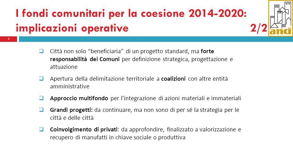 I fondi comunitari per la coesione 2014-2020: implicazioni operative2/2 5 Città non solo beneficiaria di un progetto standard, ma forte responsabilità