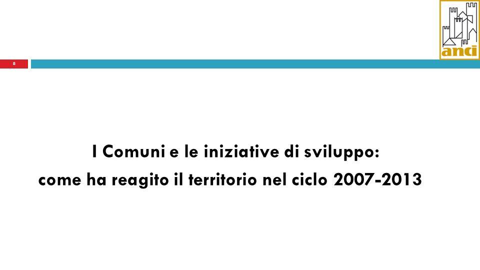 I Comuni e le iniziative di sviluppo: come ha reagito il territorio nel ciclo 2007-2013 8