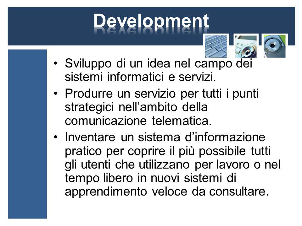 Sviluppo di un idea nel campo dei sistemi informatici e servizi. Produrre un servizio per tutti i punti strategici nellambito della comunicazione tele