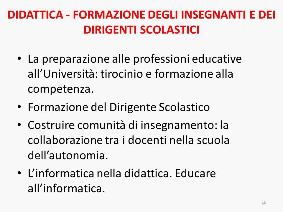 DIDATTICA - FORMAZIONE DEGLI INSEGNANTI E DEI DIRIGENTI SCOLASTICI La preparazione alle professioni educative allUniversità: tirocinio e formazione al