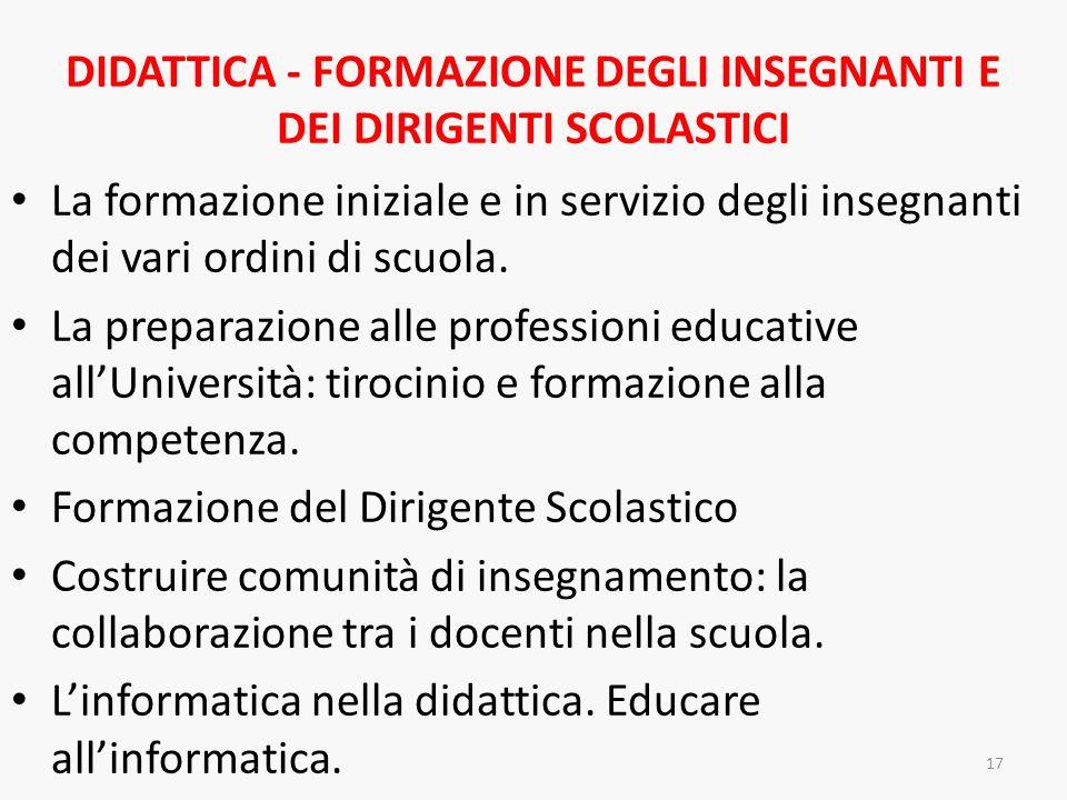DIDATTICA - FORMAZIONE DEGLI INSEGNANTI E DEI DIRIGENTI SCOLASTICI La formazione iniziale e in servizio degli insegnanti dei vari ordini di scuola. La