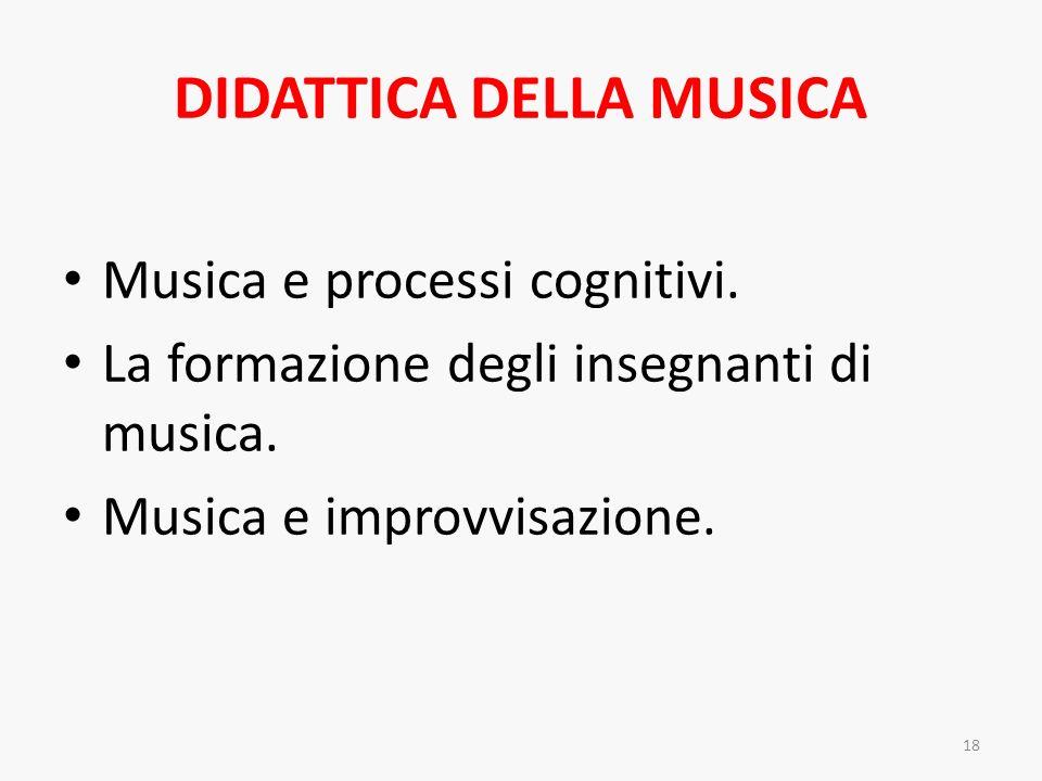 DIDATTICA DELLA MUSICA Musica e processi cognitivi. La formazione degli insegnanti di musica. Musica e improvvisazione. 18
