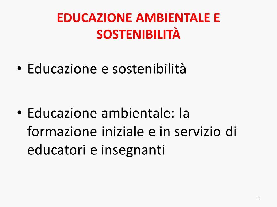 EDUCAZIONE AMBIENTALE E SOSTENIBILITÀ Educazione e sostenibilità Educazione ambientale: la formazione iniziale e in servizio di educatori e insegnanti