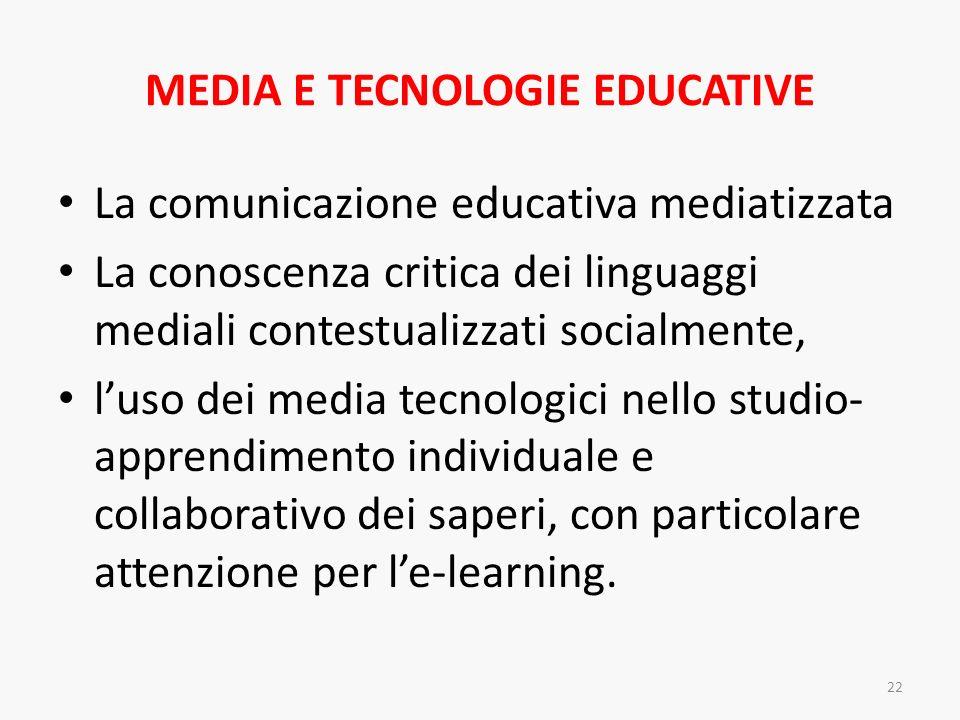 MEDIA E TECNOLOGIE EDUCATIVE La comunicazione educativa mediatizzata La conoscenza critica dei linguaggi mediali contestualizzati socialmente, luso de