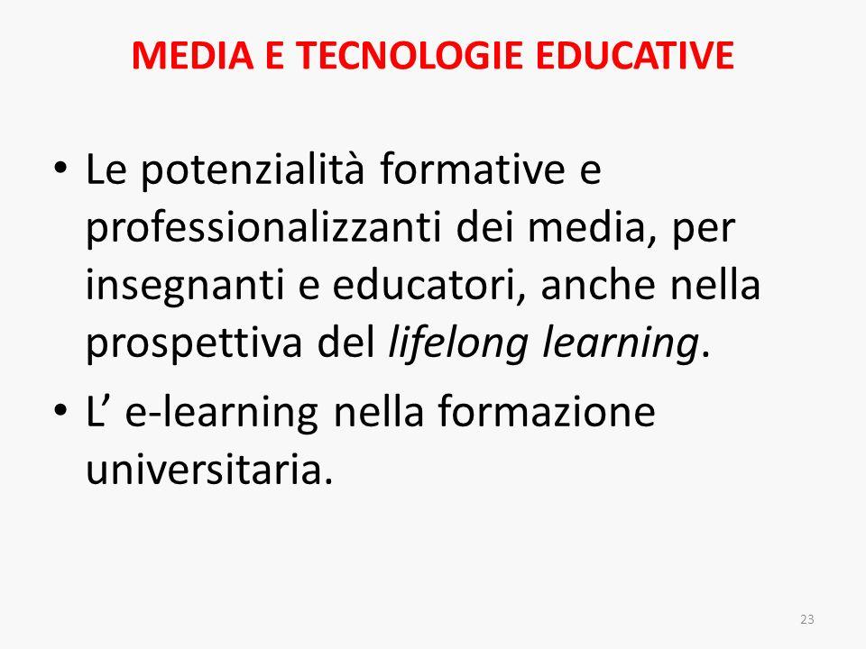 MEDIA E TECNOLOGIE EDUCATIVE Le potenzialità formative e professionalizzanti dei media, per insegnanti e educatori, anche nella prospettiva del lifelo