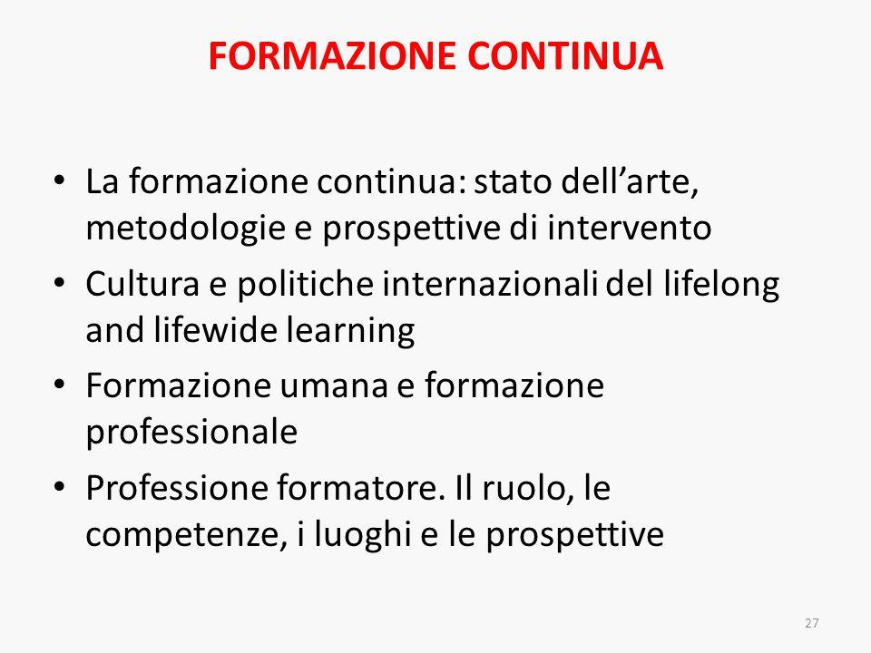 FORMAZIONE CONTINUA La formazione continua: stato dellarte, metodologie e prospettive di intervento Cultura e politiche internazionali del lifelong an