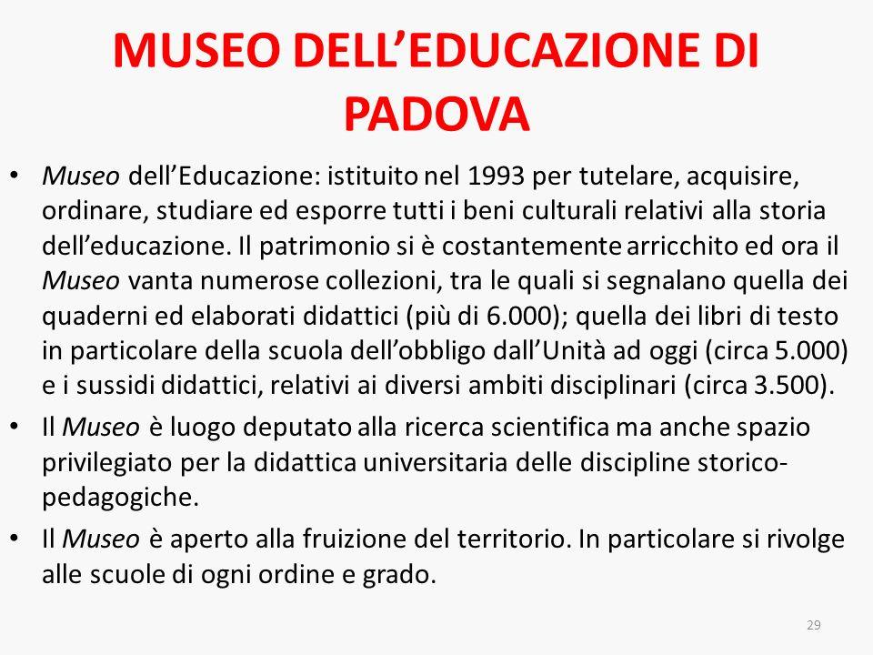 MUSEO DELLEDUCAZIONE DI PADOVA Museo dellEducazione: istituito nel 1993 per tutelare, acquisire, ordinare, studiare ed esporre tutti i beni culturali