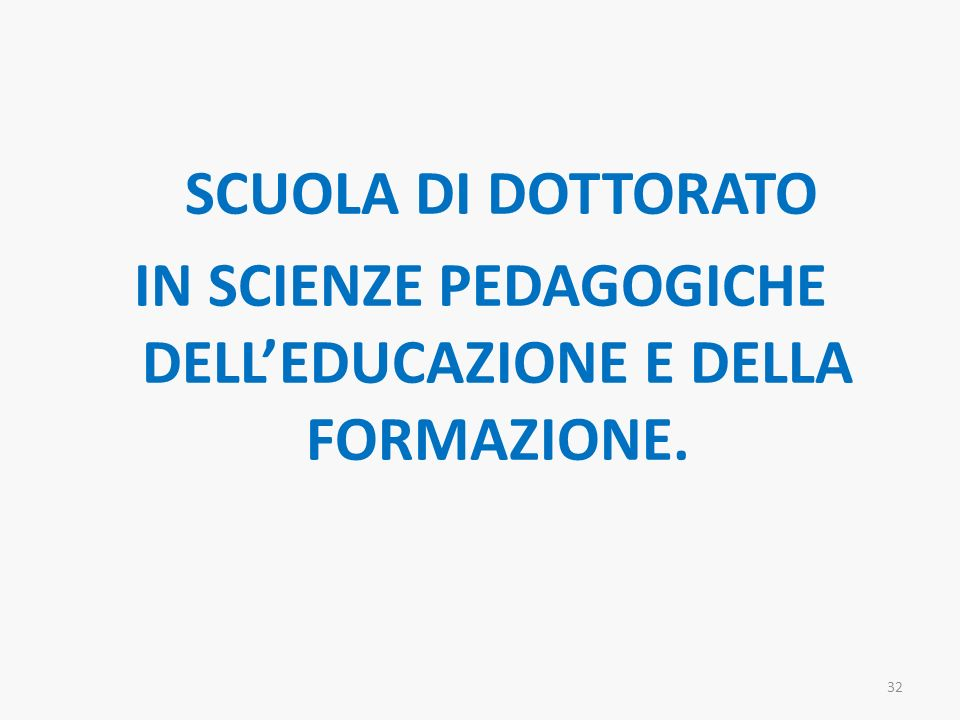 SCUOLA DI DOTTORATO IN SCIENZE PEDAGOGICHE DELLEDUCAZIONE E DELLA FORMAZIONE. 32