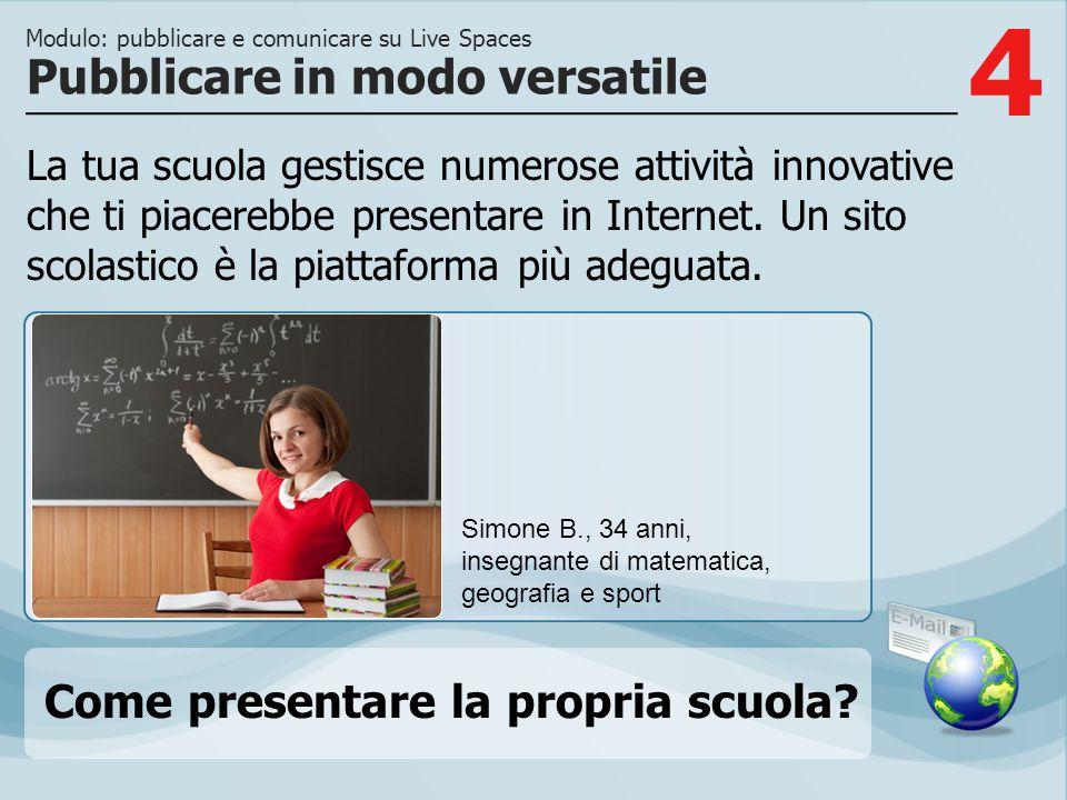 4 La tua scuola gestisce numerose attività innovative che ti piacerebbe presentare in Internet.