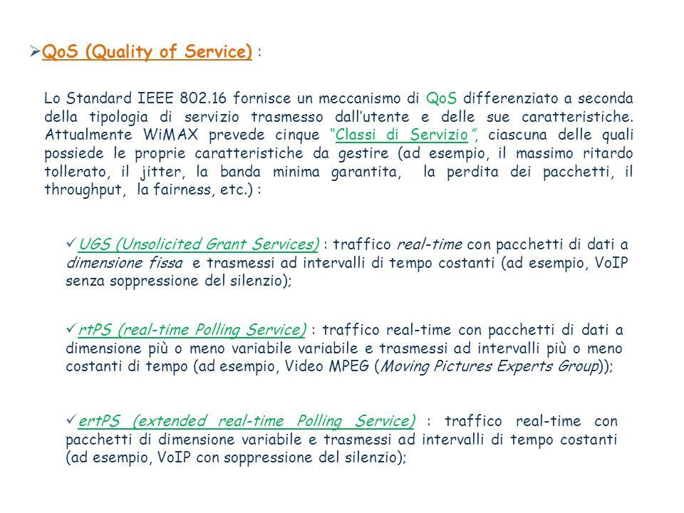 Lo Standard IEEE 802.16 fornisce un meccanismo di QoS differenziato a seconda della tipologia di servizio trasmesso dallutente e delle sue caratterist