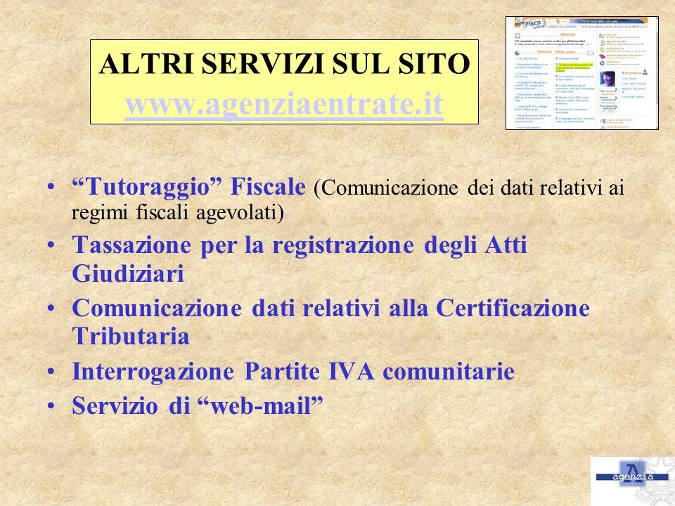 ALTRI SERVIZI SUL SITO www.agenziaentrate.it www.agenziaentrate.it Tutoraggio Fiscale (Comunicazione dei dati relativi ai regimi fiscali agevolati) Ta
