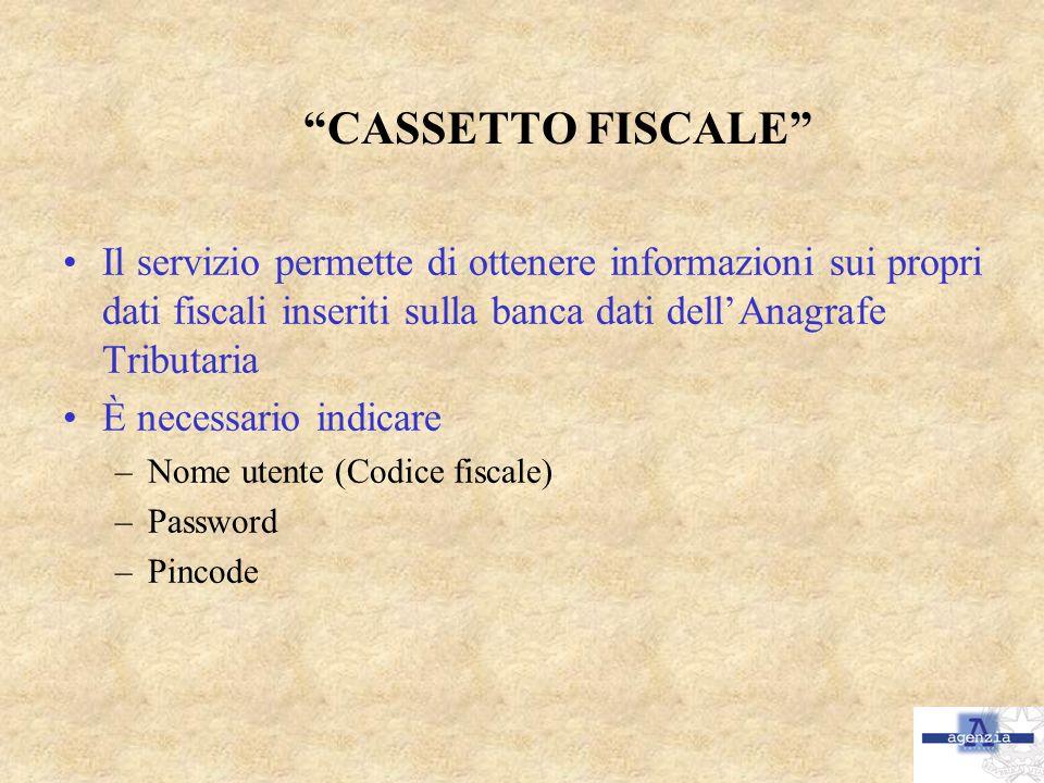 CASSETTO FISCALE Il servizio permette di ottenere informazioni sui propri dati fiscali inseriti sulla banca dati dellAnagrafe Tributaria È necessario