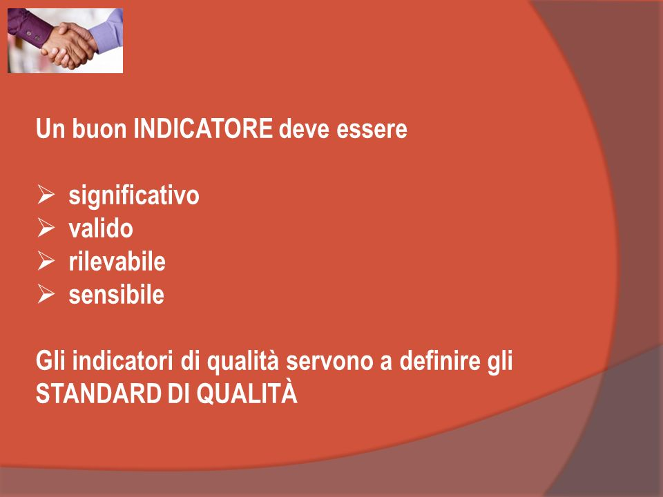 Un buon INDICATORE deve essere significativo valido rilevabile sensibile Gli indicatori di qualità servono a definire gli STANDARD DI QUALITÀ