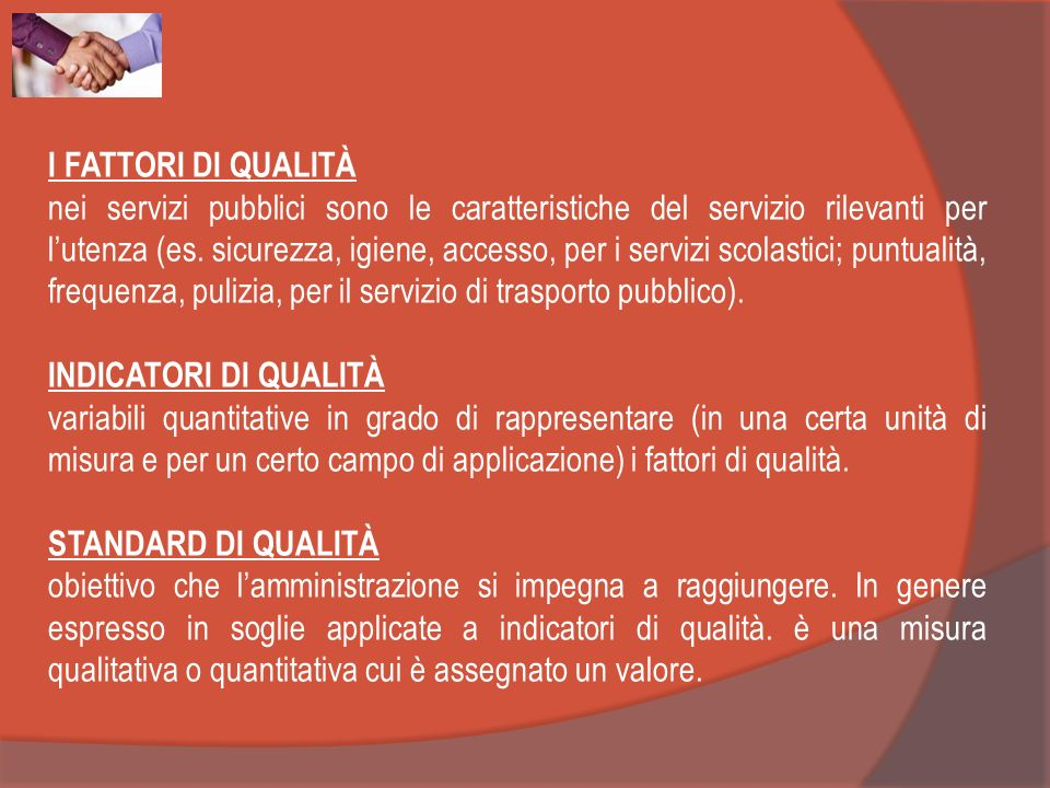 I FATTORI DI QUALITÀ nei servizi pubblici sono le caratteristiche del servizio rilevanti per lutenza (es. sicurezza, igiene, accesso, per i servizi sc