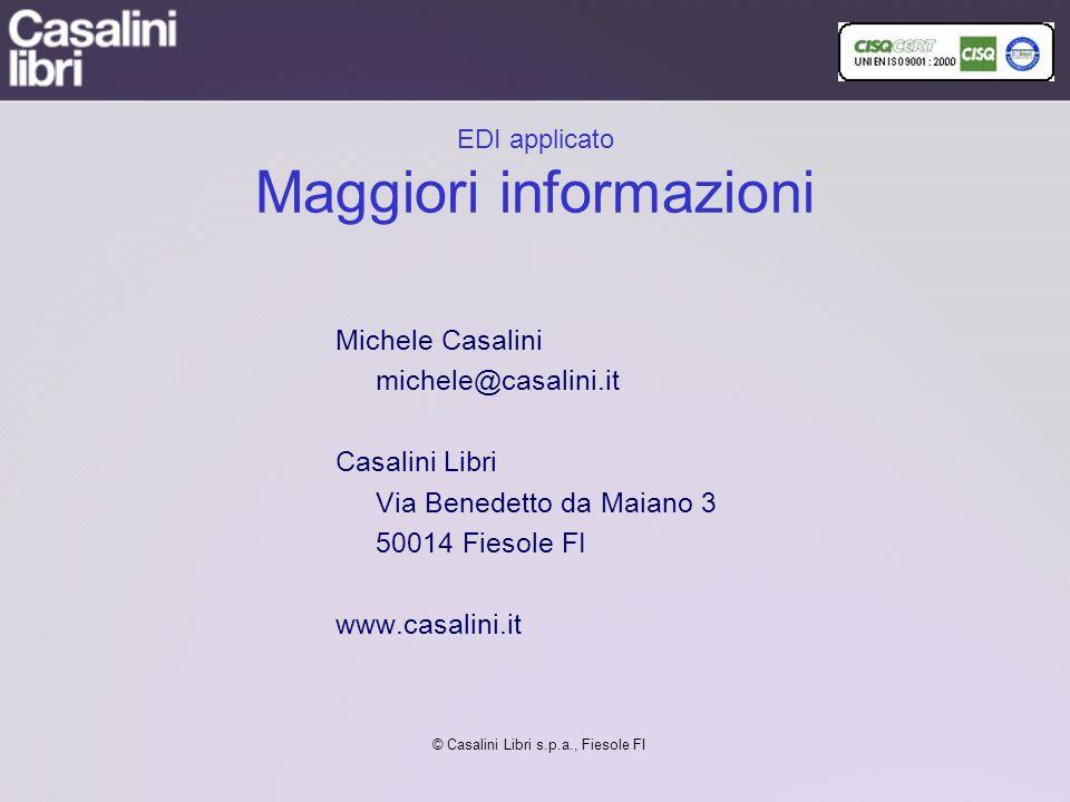 EDI applicato Maggiori informazioni Michele Casalini michele@casalini.it Casalini Libri Via Benedetto da Maiano 3 50014 Fiesole FI www.casalini.it © Casalini Libri s.p.a., Fiesole FI