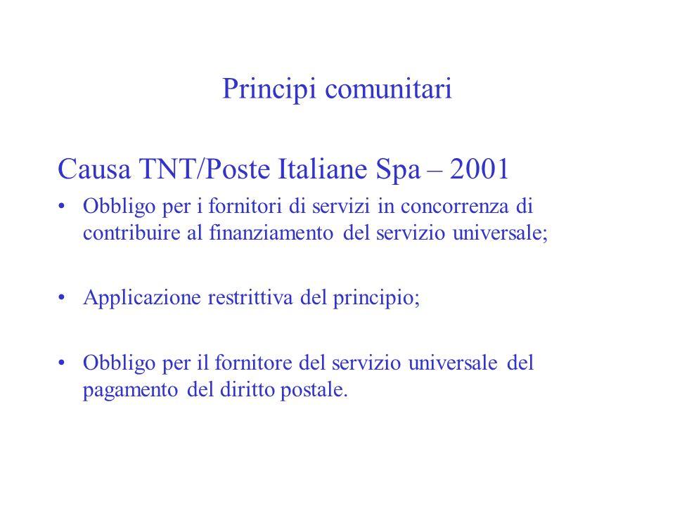 Principi comunitari Causa TNT/Poste Italiane Spa – 2001 Obbligo per i fornitori di servizi in concorrenza di contribuire al finanziamento del servizio universale; Applicazione restrittiva del principio; Obbligo per il fornitore del servizio universale del pagamento del diritto postale.