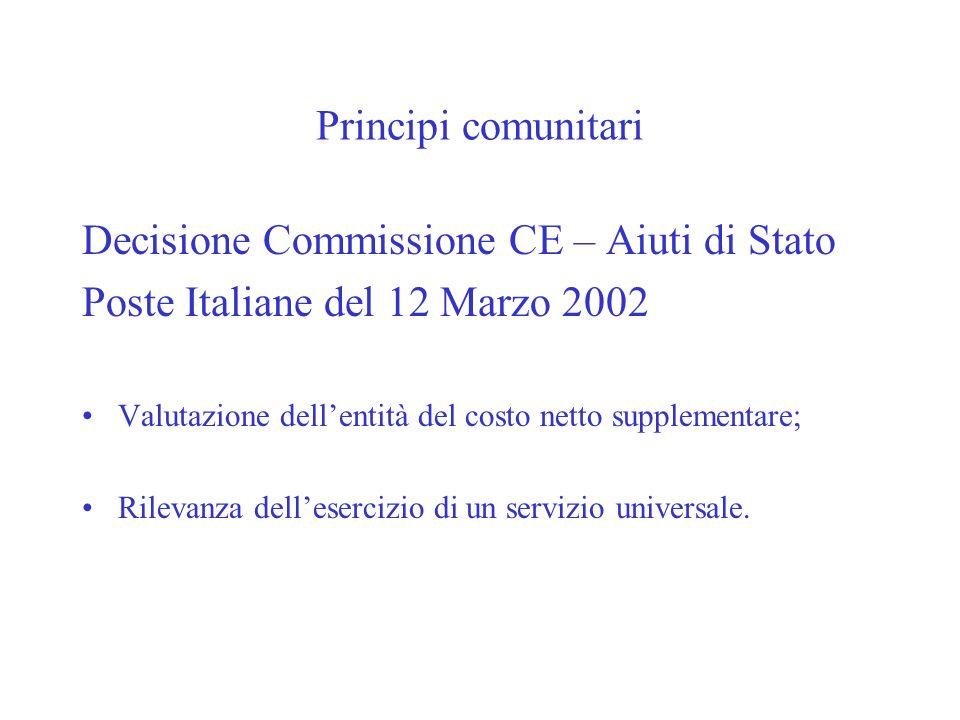 Principi comunitari Decisione Commissione CE – Aiuti di Stato Poste Italiane del 12 Marzo 2002 Valutazione dellentità del costo netto supplementare; Rilevanza dellesercizio di un servizio universale.