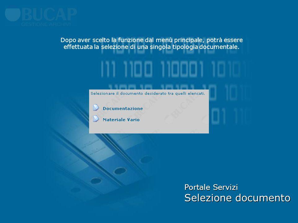 Portale Servizi Selezione documento Dopo aver scelto la funzione dal menù principale, potrà essere effettuata la selezione di una singola tipologia documentale.