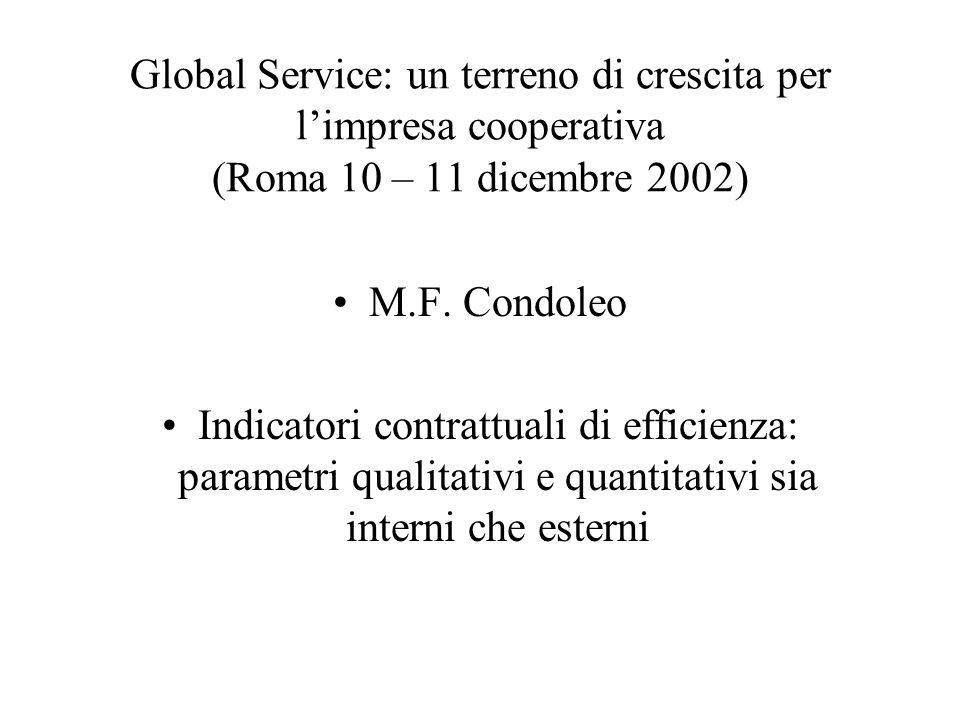 Global Service: un terreno di crescita per limpresa cooperativa (Roma 10 – 11 dicembre 2002) M.F. Condoleo Indicatori contrattuali di efficienza: para