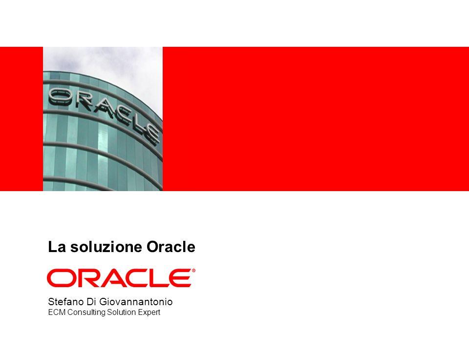 La soluzione Oracle Stefano Di Giovannantonio ECM Consulting Solution Expert