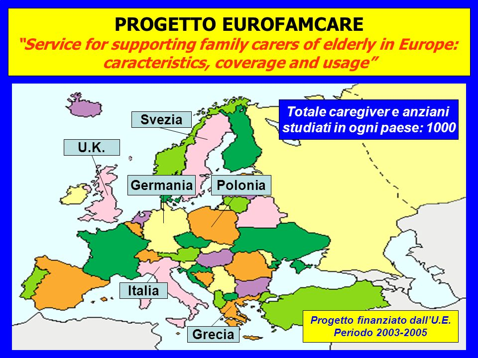 PROGETTO EUROFAMCARE Service for supporting family carers of elderly in Europe: caracteristics, coverage and usage Svezia Germania U.K. Polonia Italia