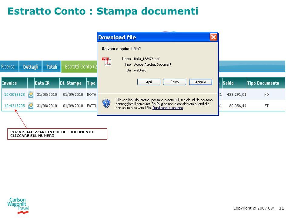 Estratto Conto : Stampa documenti Copyright © 2007 CWT 11 PER VISUALIZZARE IN PDF DEL DOCUMENTO CLICCARE SUL NUMERO