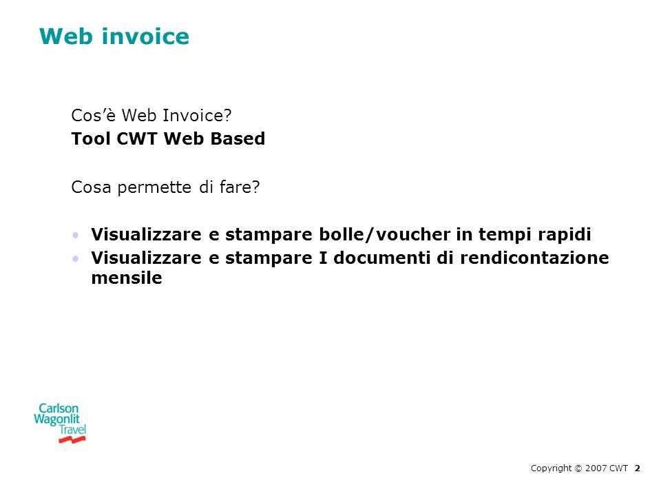 Web invoice Cosè Web Invoice? Tool CWT Web Based Cosa permette di fare? Visualizzare e stampare bolle/voucher in tempi rapidi Visualizzare e stampare