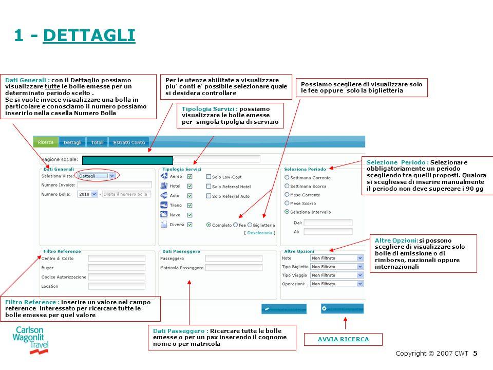 1 - DETTAGLI Copyright © 2007 CWT 5 Per le utenze abilitate a visualizzare piu conti e possibile selezionare quale si desidera controllare Altre Opzio