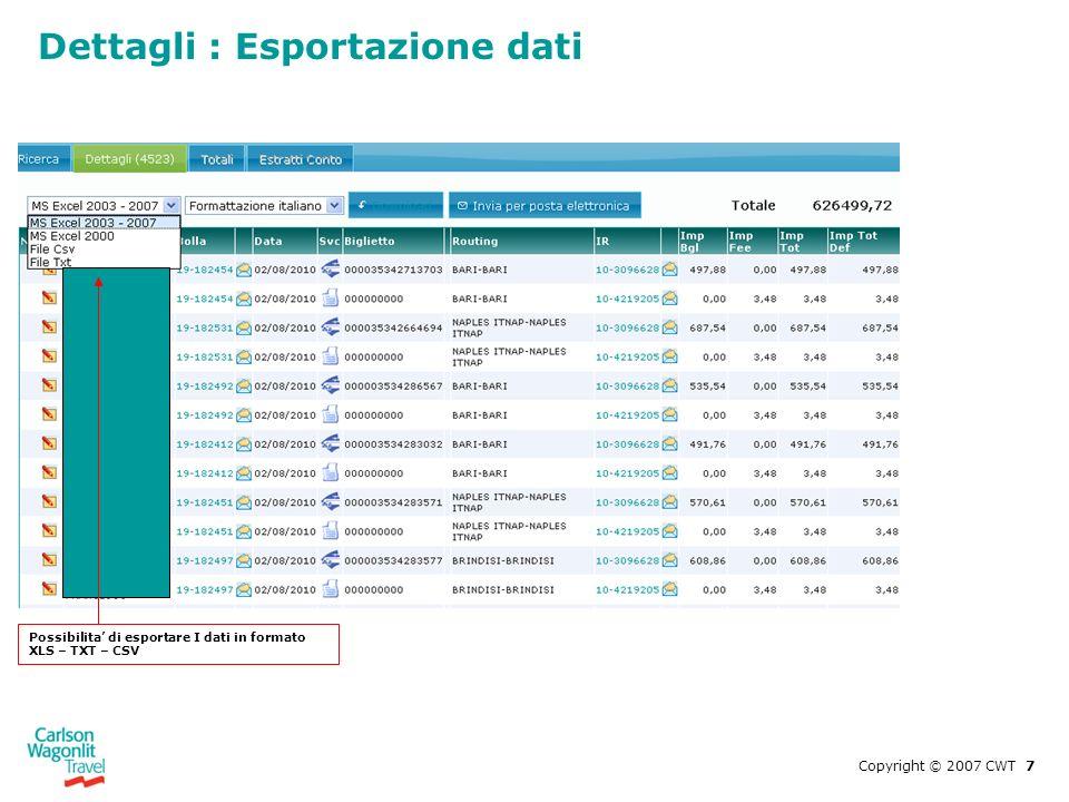 Copyright © 2007 CWT 7 Dettagli : Esportazione dati Possibilita di esportare I dati in formato XLS – TXT – CSV