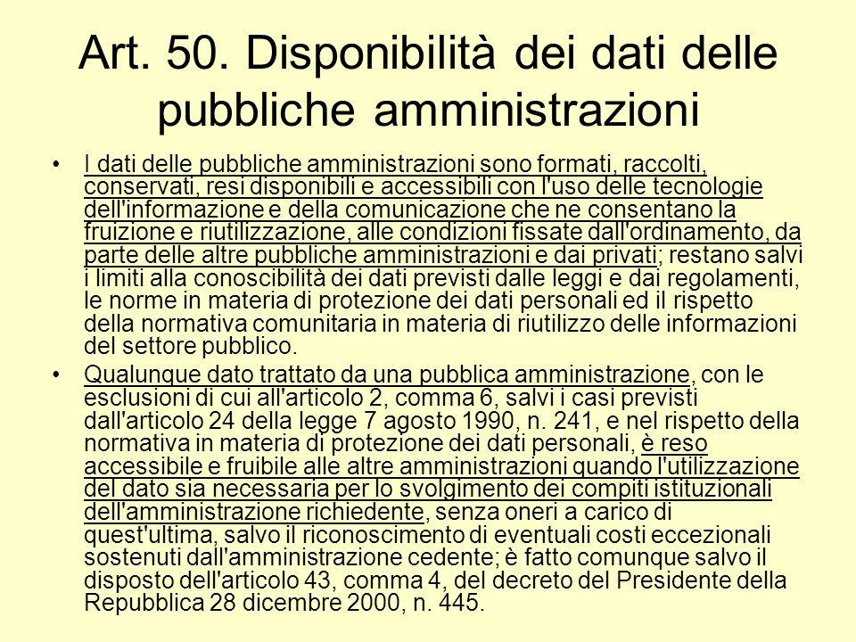 Art. 50. Disponibilità dei dati delle pubbliche amministrazioni I dati delle pubbliche amministrazioni sono formati, raccolti, conservati, resi dispon